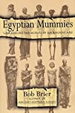 Brier, Bob: Egyptian Mummies: Unraveling the Secrets of an Ancient Art