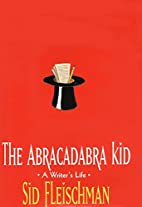 The Abracadabra Kid: A Writer's Life by Sid…
