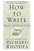 How to Write: Advice and Reflections by…