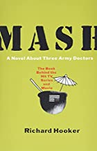 MASH: A Novel About Three Army Doctors by…