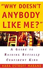 Why Doesn't Anybody Like Me?: A Guide To…