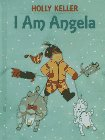 I Am Angela by Holly Keller
