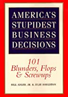 America's Stupidest Business Decisions: 101…