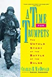 MacDonald, Charles B.: A Time for Trumpets: The Untold Story of the Battle of the Bulge