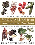 Schneider, Elizabeth: Vegetables from Amaranth to Zucchini: The Essential Reference  500 Recipes and 275 Photographs