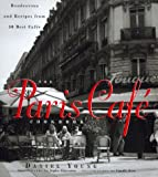 Young, Daniel: The Paris Cafe Cookbook: Rendezvous and Recipes from 50 Best Cafes