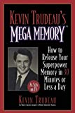 Trudeau, Kevin: Kevin Trudeau&#39;s Mega Memory: How to Release Your Superpower Memory in 30 Minutes or Less a Day