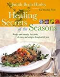 Judith B. Hurley: Healing Secrets of the Seasons: Recipes And Remedies That Soothe, De-Stress, And Energize Throughout The Year
