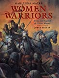 Mayer, Marianna: Women Warriors: Myths and Legends of Heroic Women