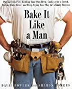 Bake It Like a Man: A Real Man's Cookbook by…