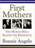 Angelo, Bonnie: First Mothers: The Women Who Shaped the Presidents