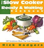 Rodgers, Rick: The Slow-Cooker Ready & Waiting Cookbook: 160 Sumptuous Meals That Cook Themselves
