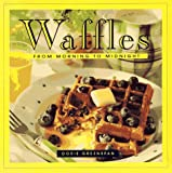Dorie Greenspan: Waffles: From Morning to Midnight