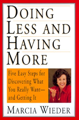 doing-less-and-having-more-five-easy-steps-for-discovering-what-you-really-want-and-getting-it