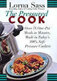 Sass, Lorna: The Pressured Cook: Over 75 One-Pot Meals in Minutes Made in Today&#39;s 100% Safe Pressure Cookers