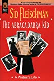 Fleischman, Sid: The Abracadabra Kid: A Writer&#39;s Life