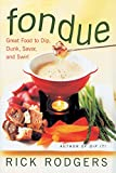 Rodgers, Rick: Fondue: Great Food to Dip, Dunk, Savor, and Swirl