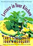 Schlesinger, Chris: Lettuce in Your Kitchen: Flavorful and Unexpected Main-Dish Salads and Dressings
