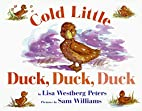 Cold Little Duck, Duck, Duck by Lisa…