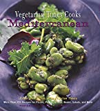 Vegetarian Times: Vegetarian Times Cooks Mediterranean: More Than 250 Recipes For Pizzas, Pastas, Grains, Beans, Salads, And More