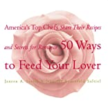 Sarlin, Janeen A.: 50 Ways to Feed Your Lover: America&#39;s Top Chefs Share Their Recipes and Secrets for Romance
