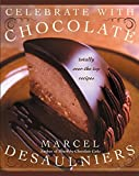 Desaulniers, Marcel: Celebrate With Chocolate: Totally Over-The-Top Recipes