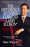 Mike Wilson: Difference Between God And Larry Ellison*, The   *god Doesn't Think He's Larry E: *god Doesn't Think He's Larry Ellison / Inside Oracle Corporation
