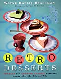 Brachman, Wayne Harley: Retro Desserts: Totally Hip, Updated Classic Desserrts from the '40S, '50S, 60s and '70s