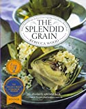 Wood, Rebecca: The Splendid Grain: Robust, Inspired Recipes for Grains With Vegetables, Fish, Poultry, Meat, and Fruit