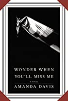 Wonder When You'll Miss Me by Amanda Davis