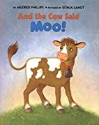 And the Cow Said Moo! by Mildred Phillips
