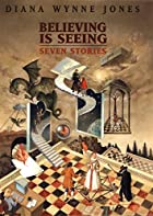 Believing is Seeing: Seven Stories by Diana…
