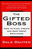 Dauten, Dale: The Gifted Boss: How to Find, Create and Keep Great Employees