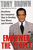 Brown, Tony: Empower the People: Overthrow the Conspiracy That Is Stealing Your Money and Freedom