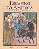 Schanzer, Rosalyn: Escaping to America: A True Story