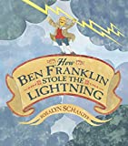Schanzer, Rosalyn: How Ben Franklin Stole the Lightning