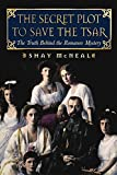 McNeal, Shay: The Secret Plot to Save the Tsar: The Truth Behind the Romanov Mystery