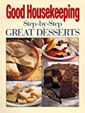 Westmoreland, Susan: Good Housekeeping Step-By-Step Great Desserts