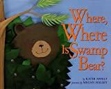 Appelt, Kathi A.: Where, Where Is Swamp Bear?