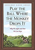 Play the Ball Where the Monkey Drops It: Why…