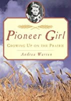 Pioneer Girl: Growing Up on the Prairie by…