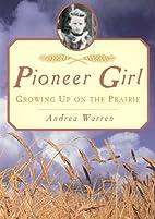 Pioneer Girl: Growing Up on the Prairie by…