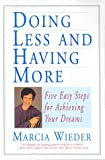 Wieder, Marcia: Doing Less and Having More: Five Easy Steps for Achieving Your Dreams