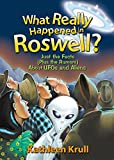 Krull, Kathleen: What Really Happened in Roswell?: Just the Facts (Plus the Rumors) About UFOs and Aliens