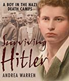 Warren, Andrea: Surviving Hitler: A Boy in the Nazi Death Camps