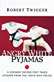 Robert Twigger: Angry White Pyjamas: A Scrawny Oxford Poet Takes Lessons From The Tokyo Riot Police