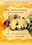 Bram, Christopher: The Notorious Dr. August: His Real Life and Crimes