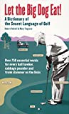 Pedroli, Hubert: Let the Big Dog Eat!: A Dictionary of the Secret Language of Golf