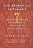 Some, Sobonfu: The Spirit of Intimacy: Ancient Afrian Teachings in the Ways of Relationships