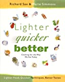 Sax, Richard: Lighter, Quicker, Better: Cooking for the Way We Eat Today